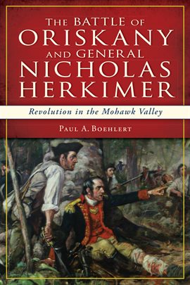 Cover image for The Battle of Oriskany and General Nicholas Herkimer
