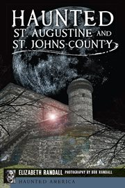 Haunted St. Augustine and St. Johns County cover image