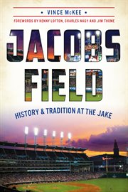 Jacobs Field history & tradition at the Jake cover image