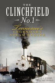 The Clinchfield No. 1 Tennessee's legendary steam engine cover image