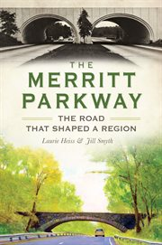 The Merritt Parkway the road that shaped a region cover image