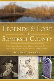 Legends & lore of Somerset County Knitting Betty, the Great Swamp Devil & more tales from central New Jersey cover image