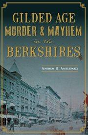 Gilded Age Murder & Mayhem in the Berkshires