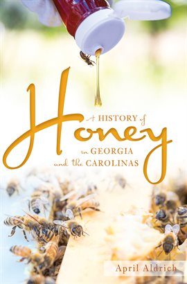 Cover image for A History of Honey in Georgia and the Carolinas