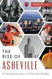 The rise of Asheville: an exceptional history of community building cover image