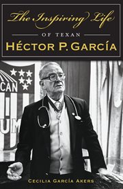 The Inspiring Life of Texan Hčtor P. Garca̕