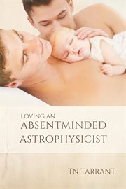 Loving An Absentminded Astrophysicist