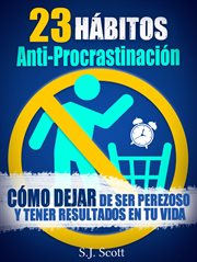 23 H©Łbitos Anti-Procrastinaci©đn C©đmo Dejar De Ser Perezoso Y Tener Resultados En Tu Vida