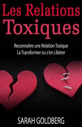 Les Relations Toxiques Reconnaitre Une Relation Toxique  La Transformer Ou S'en Libérer