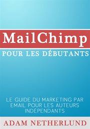Mailchimp pour les ďbutants : le guide du marketing par email pour les auteurs inďpendants