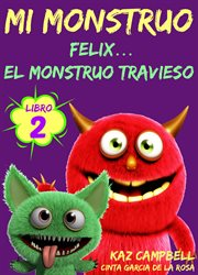 Mi monstruo - libro 2 - felix... el monstruo travieso cover image