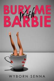 Bury Me With Barbie