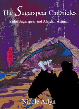 Cover image for Sadie Sugarspear and Alasdair Astigan