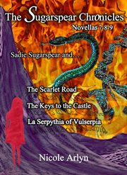 Sadie Sugarspear and The Scarlet Road, The Keys to the Castle, and La Serpythia of Vulserpia