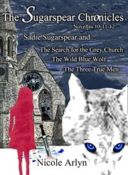 Sadie Sugarspear and the Search for the Grey Church, the Wild Blue Wolf, and the Three True Men: Novellas 10-12 cover image