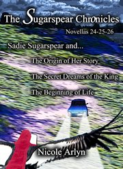 The Sadie Sugarspear and the Secret Dreams of the King, Origin of Her Story, and the Beginning of Li