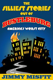The silliest stories out of bustleburg cover image