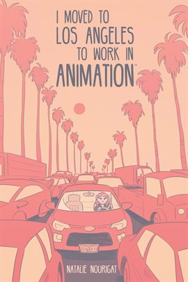 I Moved to Los Angeles to Work in Animation by Natalie Nourigat Book Cover