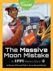 The Massive Moon Mistake : An I.P.P.I. Mystery Story cover image