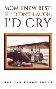 Mom knew best: if i didn't laugh, i'd cry cover image