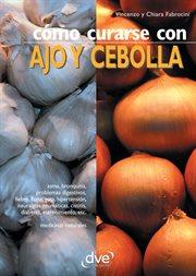 Cómo curarse con ajo y cebolla