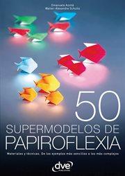 50 supermodelos de papiroflexia