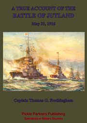 May A True Account of the Battle of Jutland 31, 1916