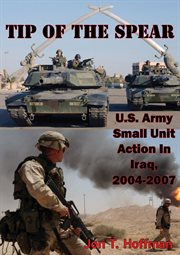 2004-2007  Tip of the Spear: U.s. Army Small Unit Action in Iraq