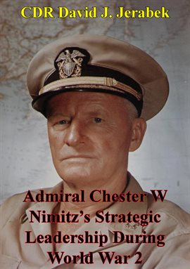 Admiral Chester W Nimitz's Strategic Leadership During World War 2