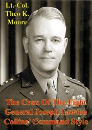 The Crux of the Fight: General Joseph Lawton Collins' Command Style
