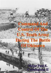 Command and Control of the U.s. Tenth Army During the Battle of Okinawa