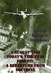 1 August 1943 -- Today's Target Is Ploesti