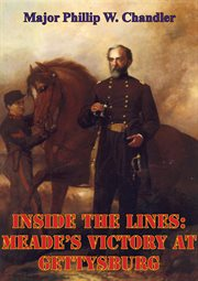 Inside the Lines: Meade's Victory at Gettysburg