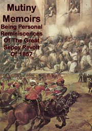 Mutiny memoirs: being personal reminiscences of the great sepoy revolt of 1857 cover image