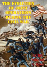 The evolution of joint operations during the civil war cover image