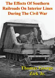 The effects of southern railroads on interior lines during the civil war cover image