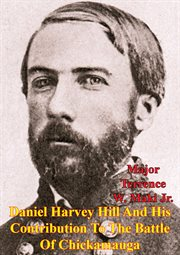 Daniel Harvey Hill and His Contribution to the Battle of Chickamauga
