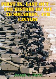 Last Task Force 2-4 Cav - First in Out - the History of the 2d Squadron, 4th Cavalry
