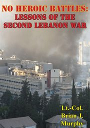 No heroic battles: lessons of the second lebanon war cover image