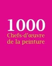 1000 Chefs-d'œuvre de la peinture cover image