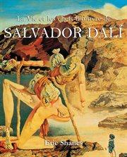 La vie et les chefs-d'&#x00B6%x;uvre de Salvador Dalâi