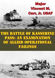 The Battle of Kasserine Pass: An Examination of Allied Operational Failings