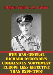 Why Was General Richard O'connor's Command in Northwest Europe Less Effective Than Expected?