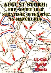 1945  August Storm: Soviet Tactical and Operational Combat in Manchuria