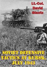 July 1943 Soviet Defensive Tactics at Kursk