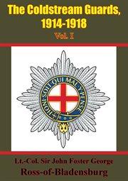 The Coldstream Guards, 1914-1918 Vol. I