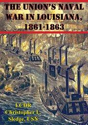 The Union's Naval War in Louisiana, 1861-1863