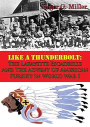 Like A Thunderbolt: the Lafayette Escadrille and the Advent of American Pursuit in World War I