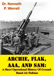 Flak, archie aaa, and sam: a short operational history of ground-based air defense cover image