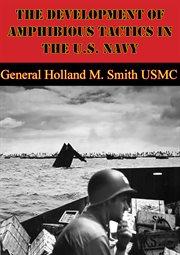 The Development of Amphibious Tactics in the U.s. Navy